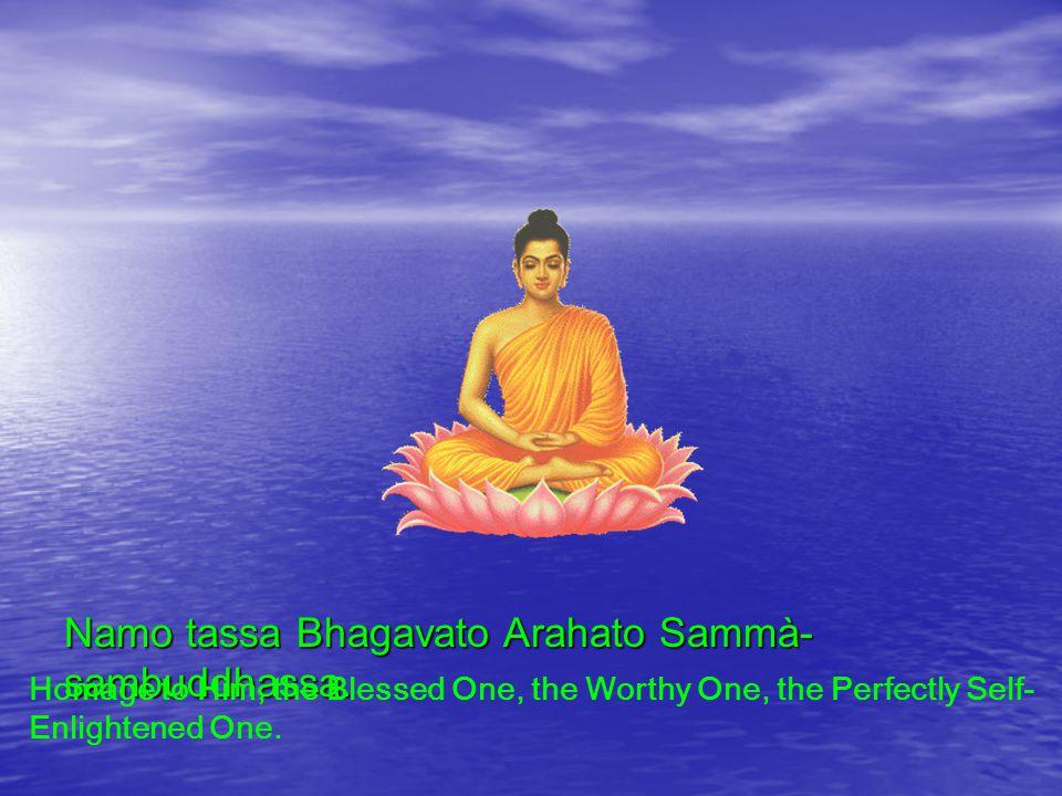Namo tassa Bhagavato Arahato Sammà-sambuddhassa.