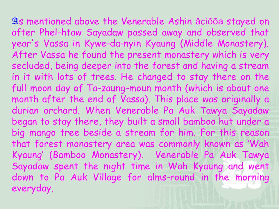 As mentioned above the Venerable Ashin âciõõa stayed on after Phel-htaw Sayadaw passed away and observed that year s Vassa in Kywe-da-nyin Kyaung (Middle Monastery).