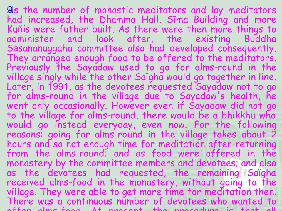 As the number of monastic meditators and lay meditators had increased, the Dhamma Hall, Sīma Building and more Kuñis were futher built.