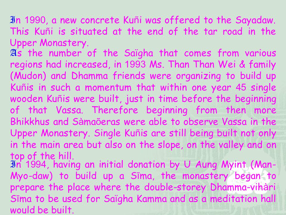 In 1990, a new concrete Kuñi was offered to the Sayadaw