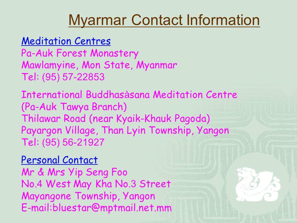 Myarmar Contact Information Meditation Centres. Pa-Auk Forest Monastery. Mawlamyine, Mon State, Myanmar.