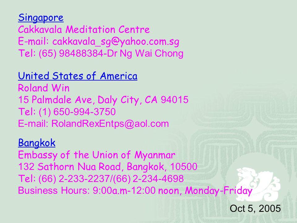 Singapore Cakkavala Meditation Centre. E-mail: cakkavala_sg@yahoo.com.sg. Tel: (65) 98488384-Dr Ng Wai Chong.