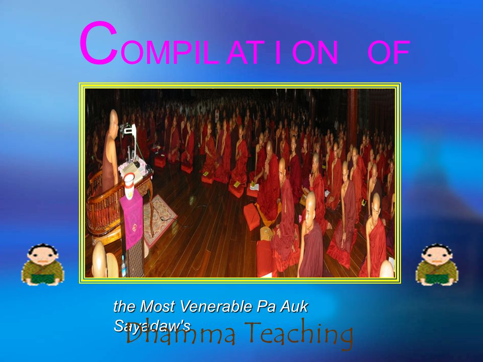 COMPIL AT I ON OF the Most Venerable Pa Auk Sayadaw s Dhamma Teaching