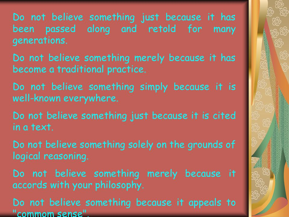 Do not believe something just because it has been passed along and retold for many generations.