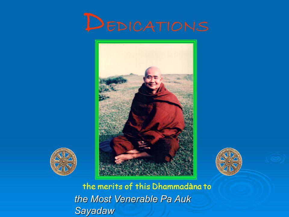 DEDICATIONS the Most Venerable Pa Auk Sayadaw