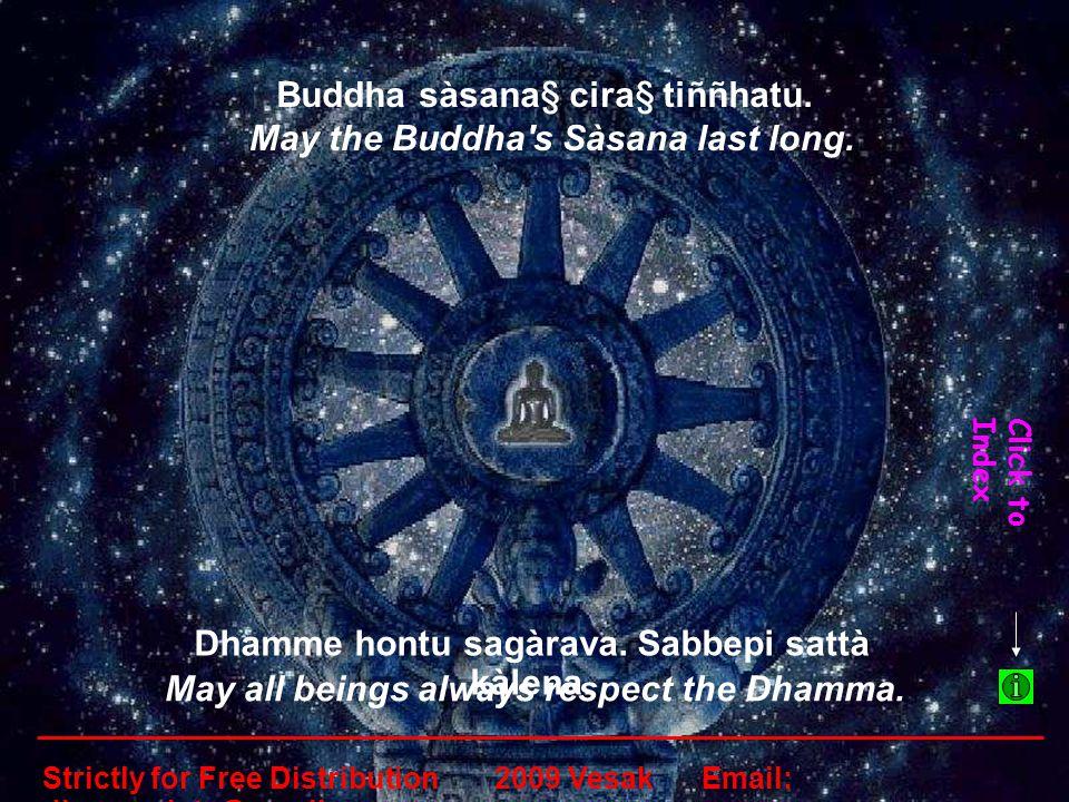 Buddha sàsana§ cira§ tiññhatu. May the Buddha s Sàsana last long.