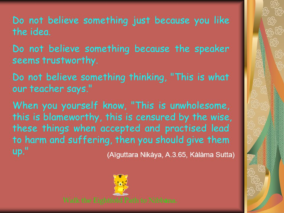 Do not believe something just because you like the idea.