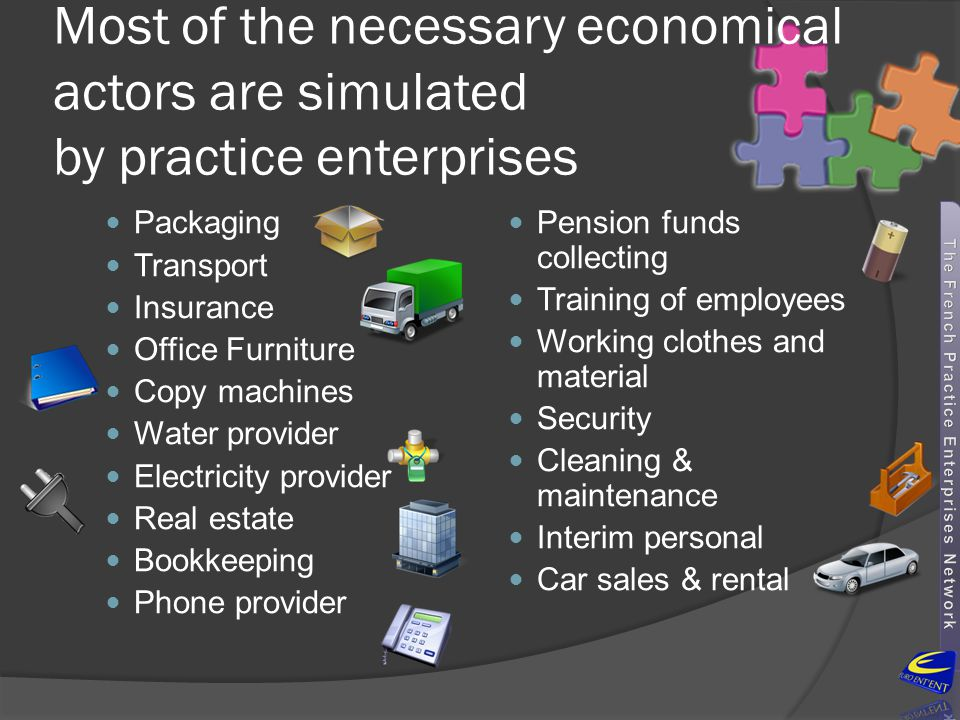 Most of the necessary economical actors are simulated by practice enterprises