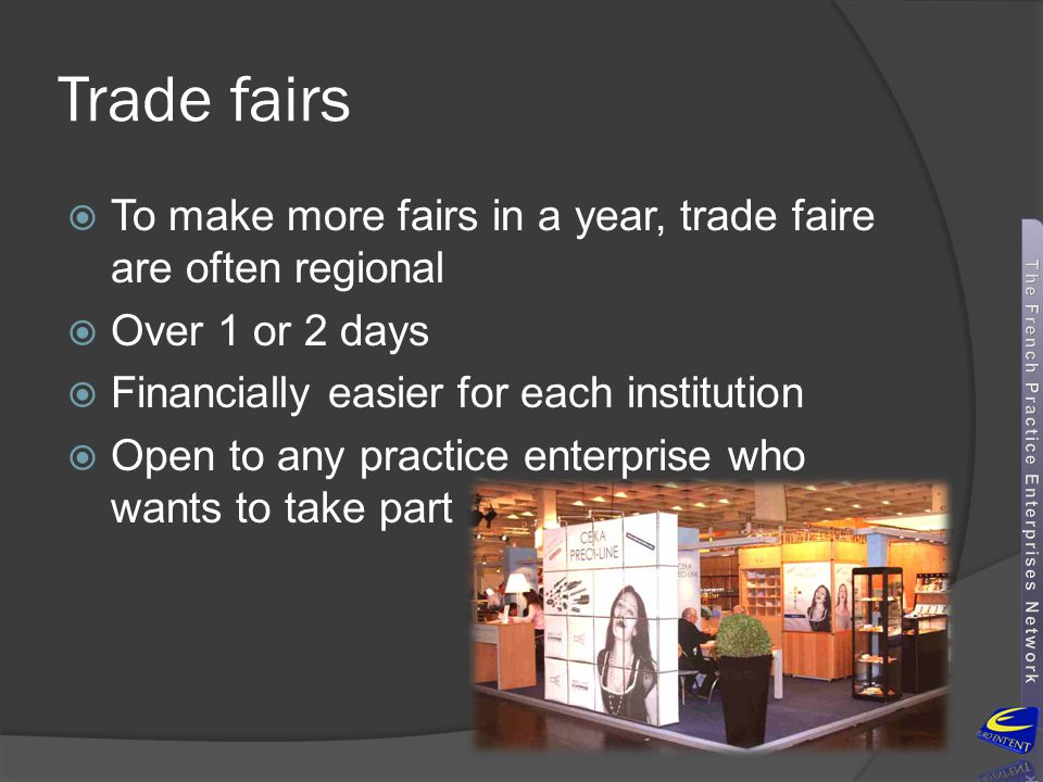 Trade fairs To make more fairs in a year, trade faire are often regional. Over 1 or 2 days. Financially easier for each institution.