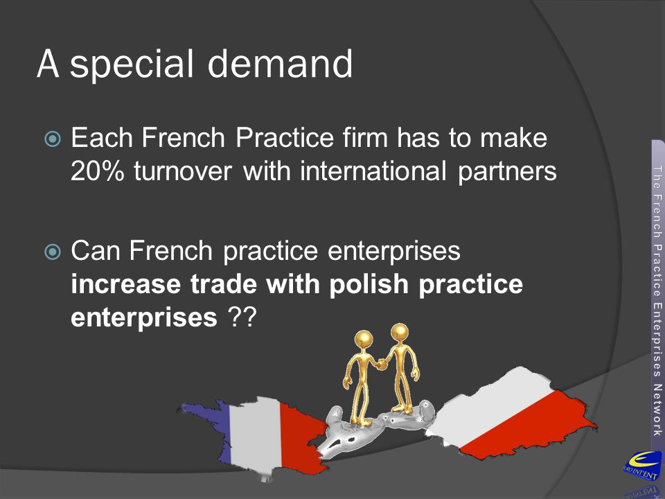 A special demand Each French Practice firm has to make 20% turnover with international partners.