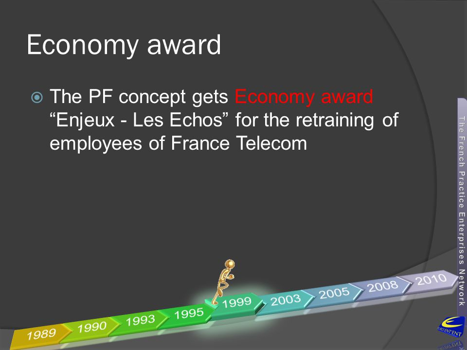 Economy award The PF concept gets Economy award Enjeux - Les Echos for the retraining of employees of France Telecom.