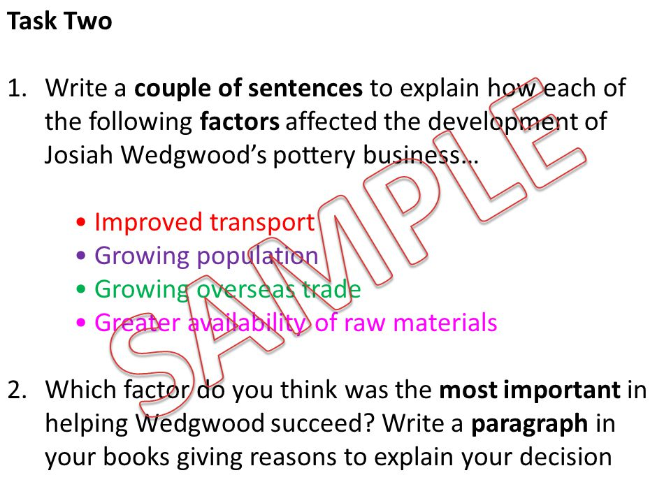 Task Two Write a couple of sentences to explain how each of the following factors affected the development of Josiah Wedgwood's pottery business…