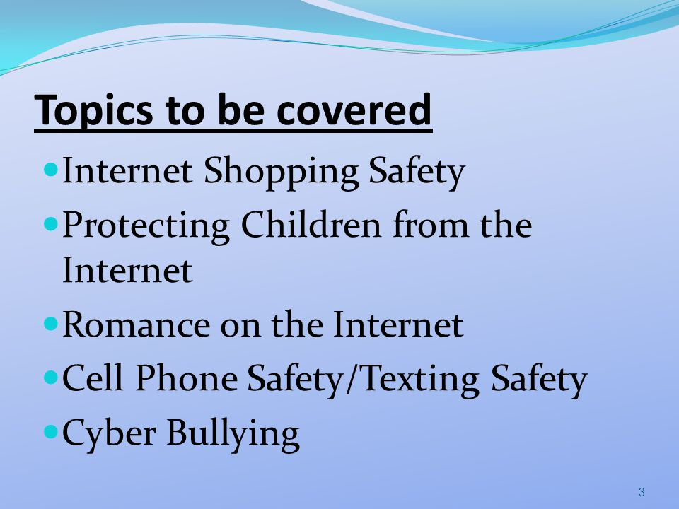 Topics to be covered Internet Shopping Safety