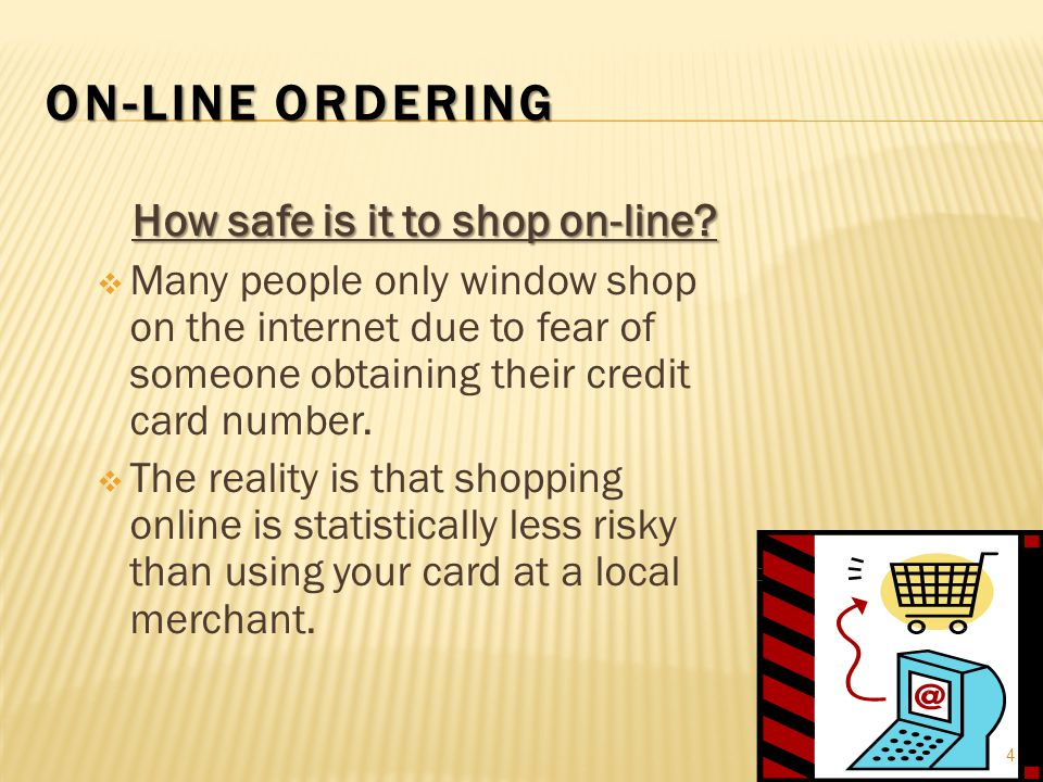 On-Line Ordering How safe is it to shop on-line
