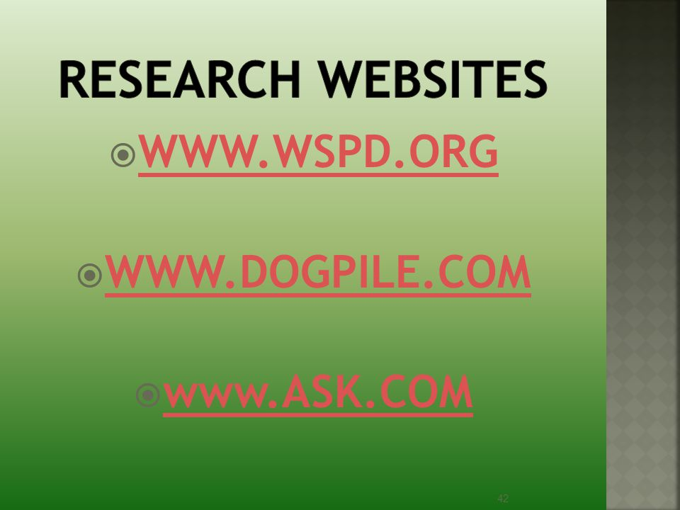 Research websites WWW.WSPD.ORG WWW.DOGPILE.COM www.ASK.COM
