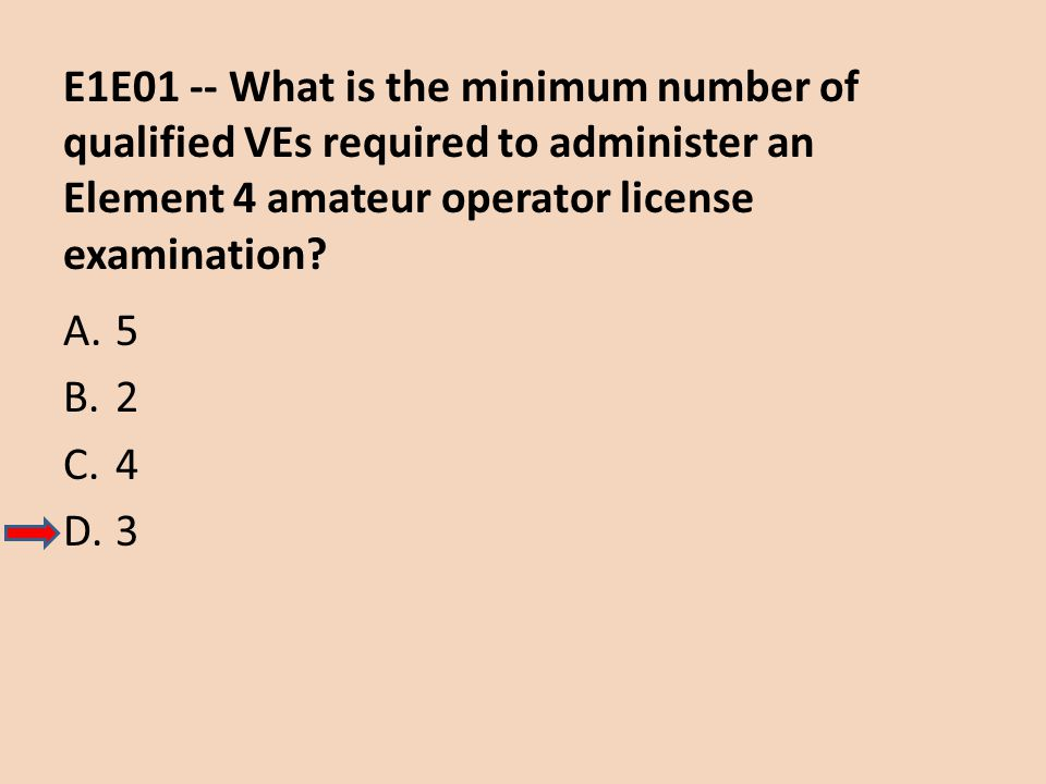 E1E01 -- What is the minimum number of qualified VEs required to administer an Element 4 amateur operator license examination
