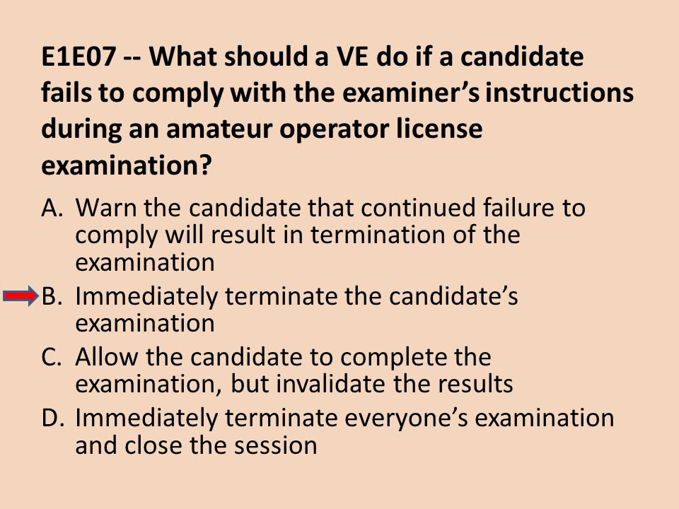 E1E07 -- What should a VE do if a candidate fails to comply with the examiner's instructions during an amateur operator license examination