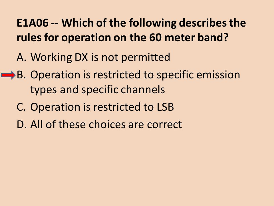 E1A06 -- Which of the following describes the rules for operation on the 60 meter band
