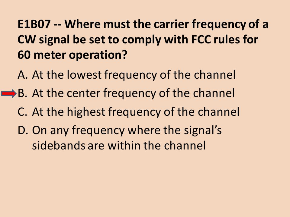 E1B07 -- Where must the carrier frequency of a CW signal be set to comply with FCC rules for 60 meter operation