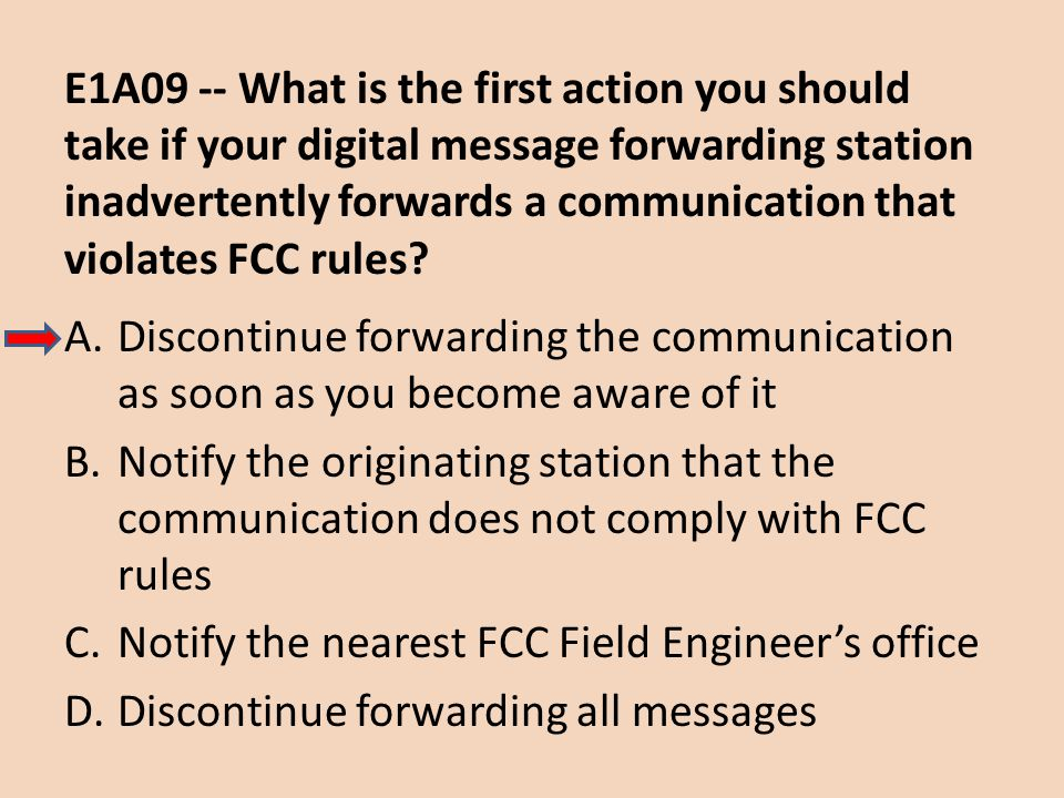 E1A09 -- What is the first action you should take if your digital message forwarding station inadvertently forwards a communication that violates FCC rules