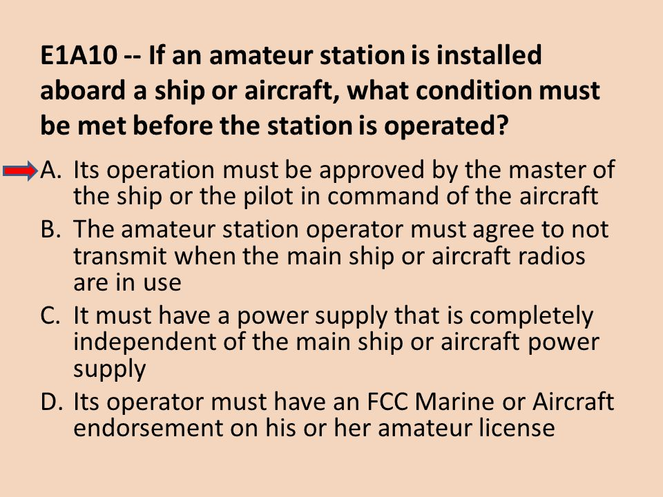 E1A10 -- If an amateur station is installed aboard a ship or aircraft, what condition must be met before the station is operated