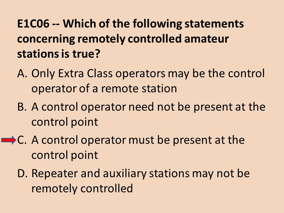 E1C06 -- Which of the following statements concerning remotely controlled amateur stations is true