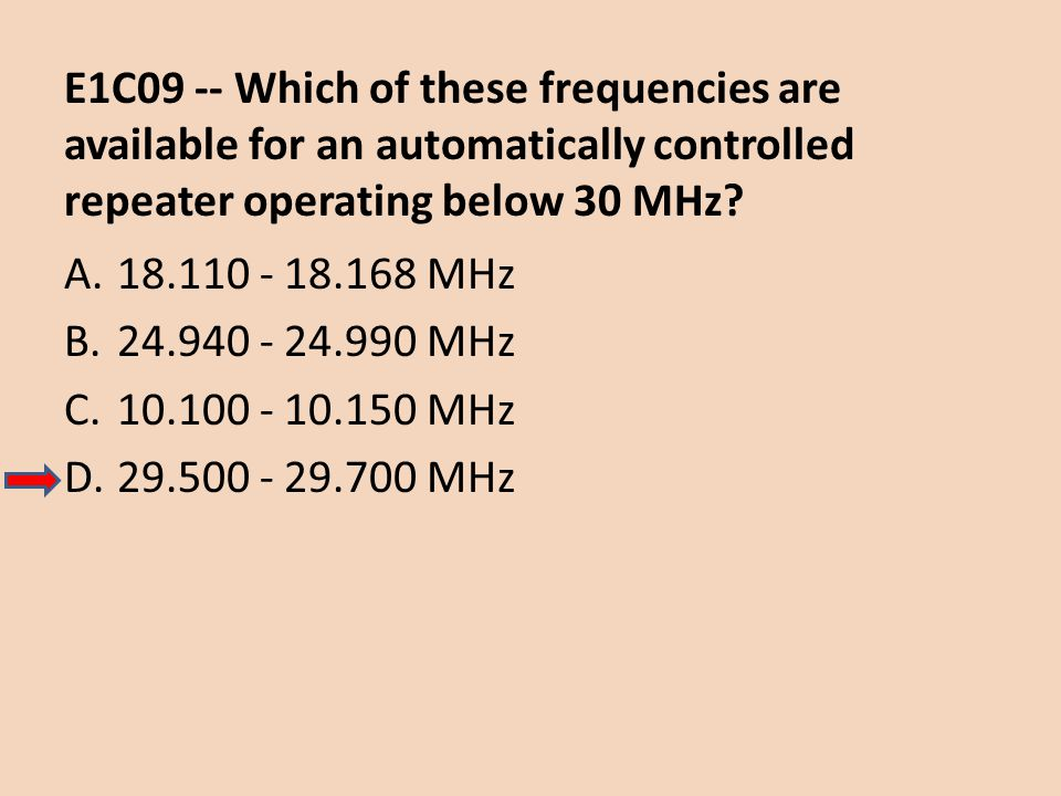 E1C09 -- Which of these frequencies are available for an automatically controlled repeater operating below 30 MHz