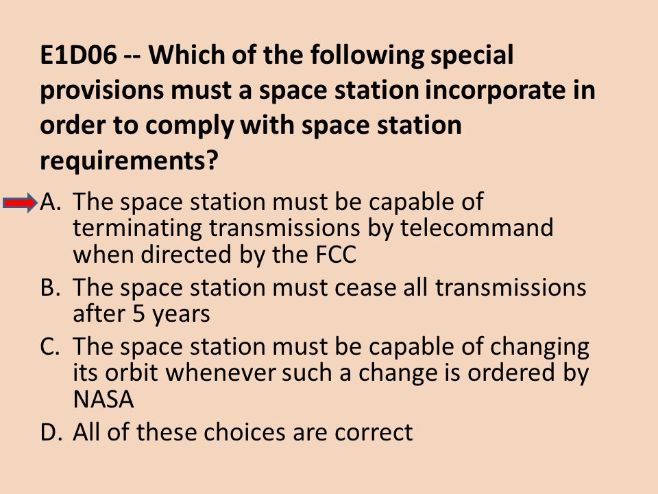 E1D06 -- Which of the following special provisions must a space station incorporate in order to comply with space station requirements