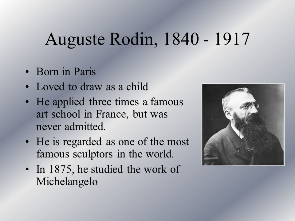 Auguste Rodin, 1840 - 1917 Born in Paris Loved to draw as a child