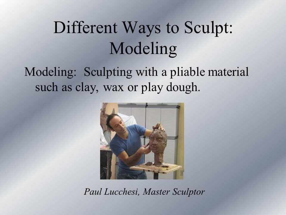 Different Ways to Sculpt: Modeling