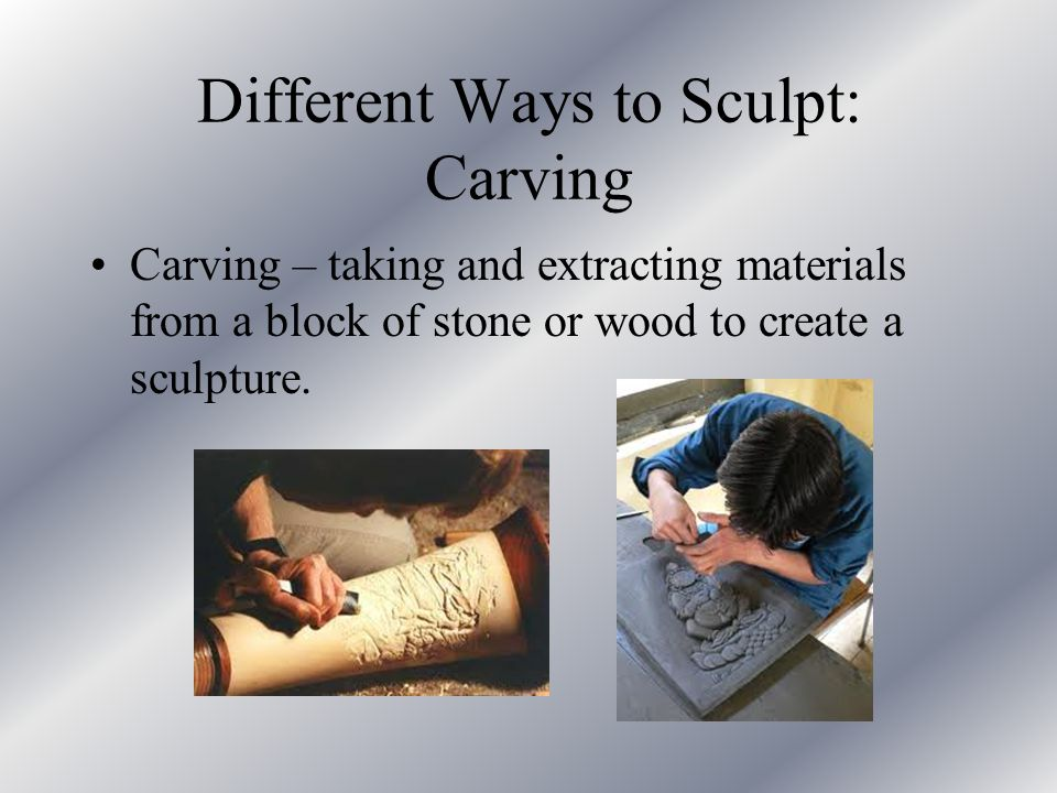 Different Ways to Sculpt: Carving