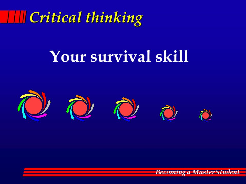 Critical thinking Your survival skill