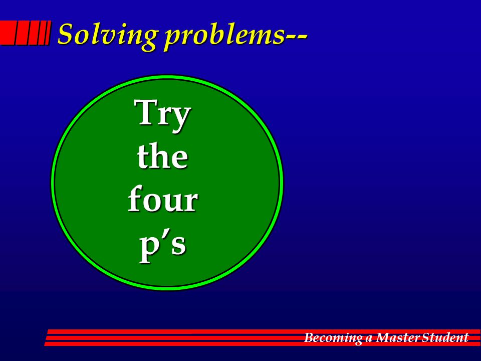 Solving problems-- Try the four p's