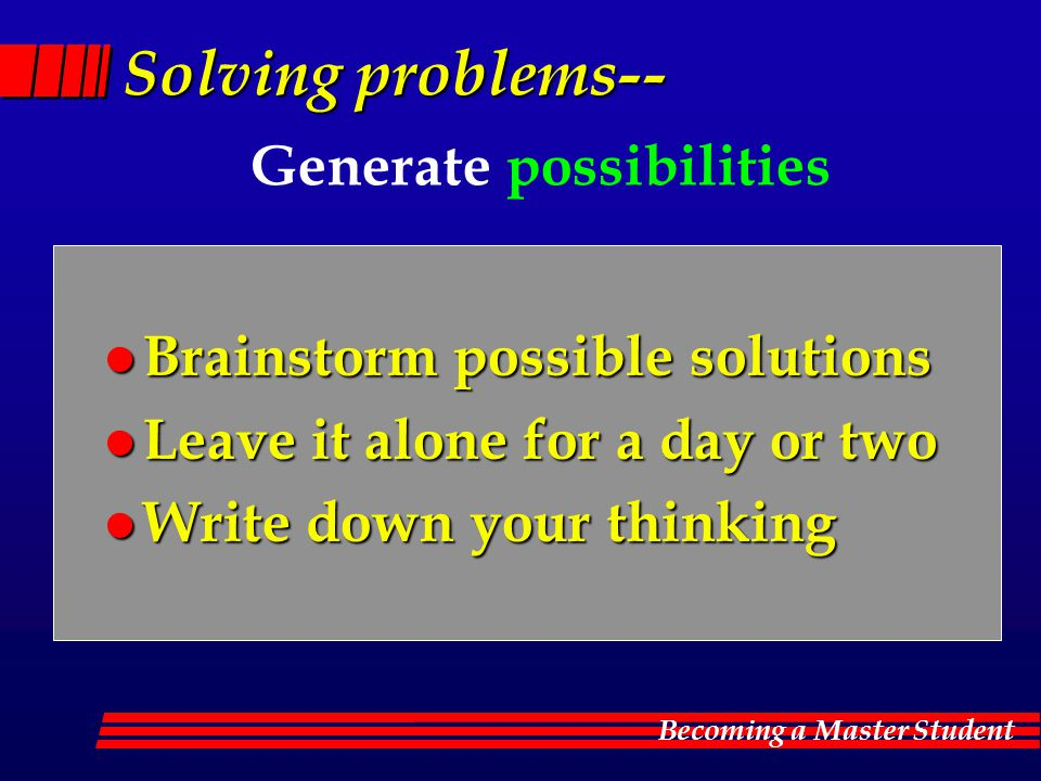 Solving problems-- Generate possibilities
