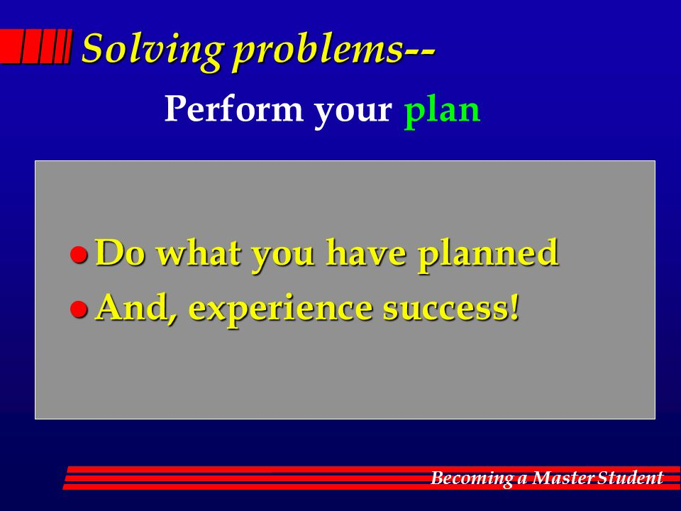 Solving problems-- Perform your plan