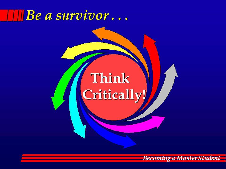 Be a survivor . . . Think Critically!