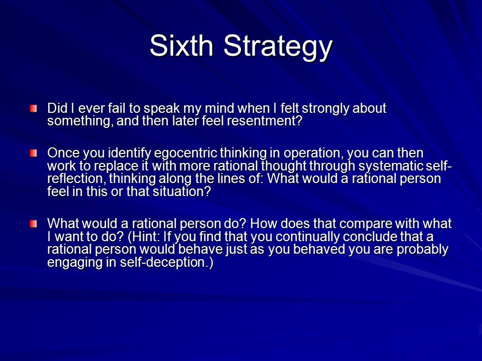 Sixth Strategy Did I ever fail to speak my mind when I felt strongly about something, and then later feel resentment