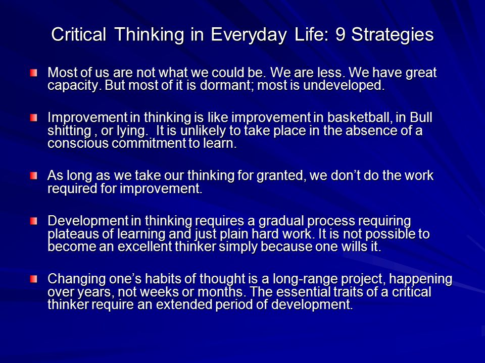 "critical thinking in college and everyday life Critical thinking has 257 in everyday life"" as and content of the critical thinking course at colleges and universities across."