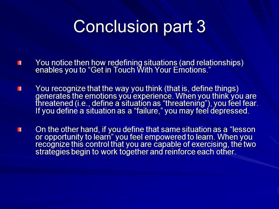 Conclusion part 3 You notice then how redefining situations (and relationships) enables you to Get in Touch With Your Emotions.