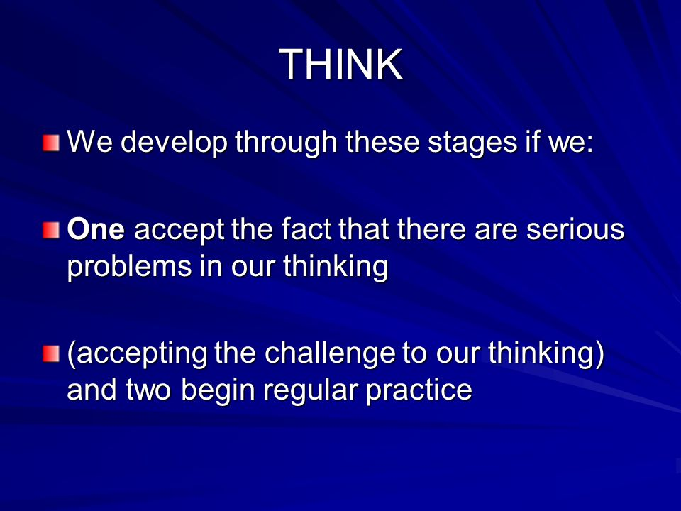 THINK We develop through these stages if we: