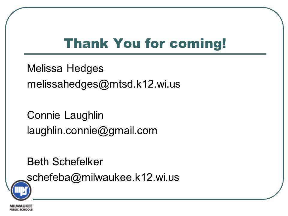 Thank You for coming! Melissa Hedges melissahedges@mtsd.k12.wi.us
