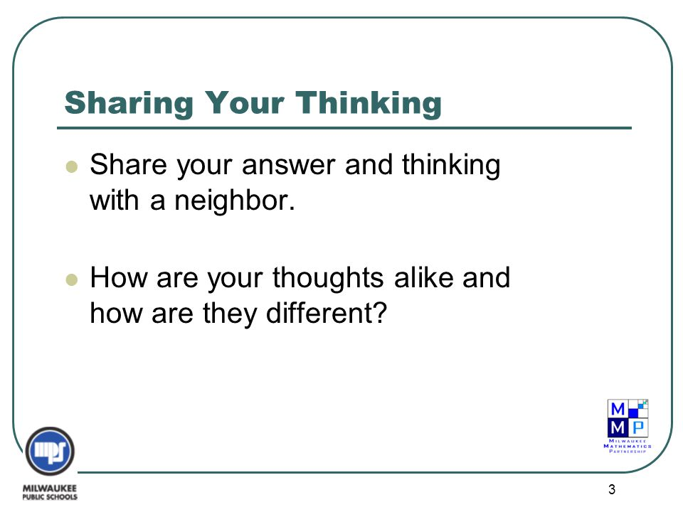 Sharing Your Thinking Share your answer and thinking with a neighbor.