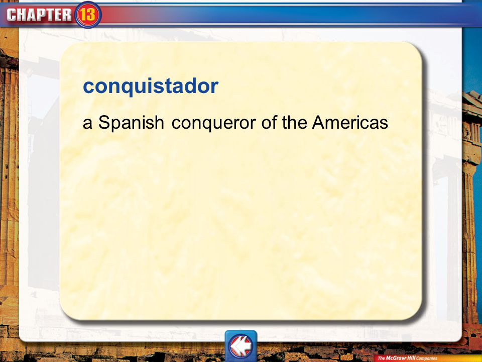 conquistador a Spanish conqueror of the Americas Vocab1