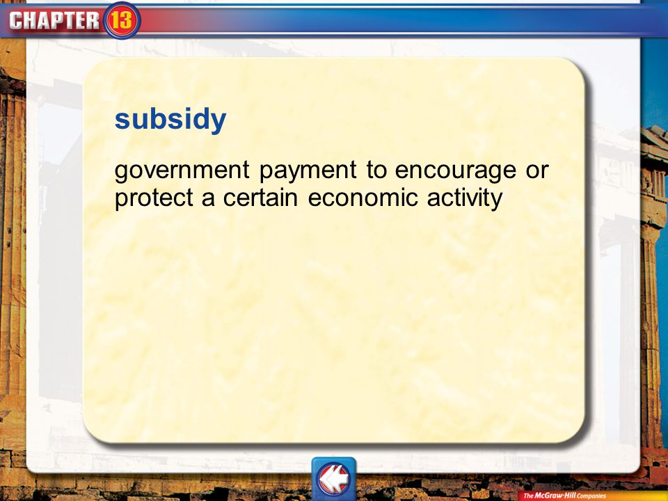 subsidy government payment to encourage or protect a certain economic activity Vocab9