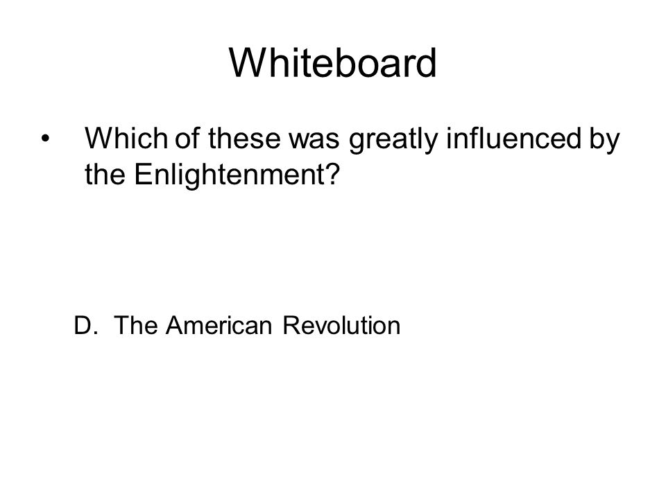 Whiteboard Which of these was greatly influenced by the Enlightenment