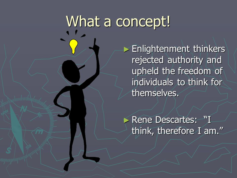 What a concept! Enlightenment thinkers rejected authority and upheld the freedom of individuals to think for themselves.