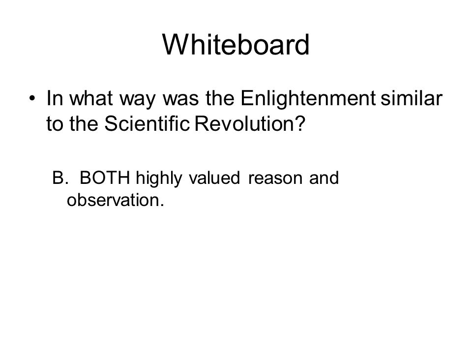 Whiteboard In what way was the Enlightenment similar to the Scientific Revolution.