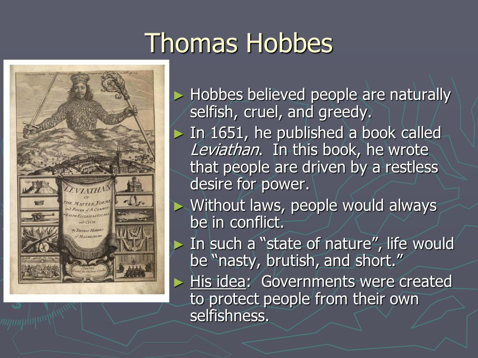 Thomas Hobbes Hobbes believed people are naturally selfish, cruel, and greedy.