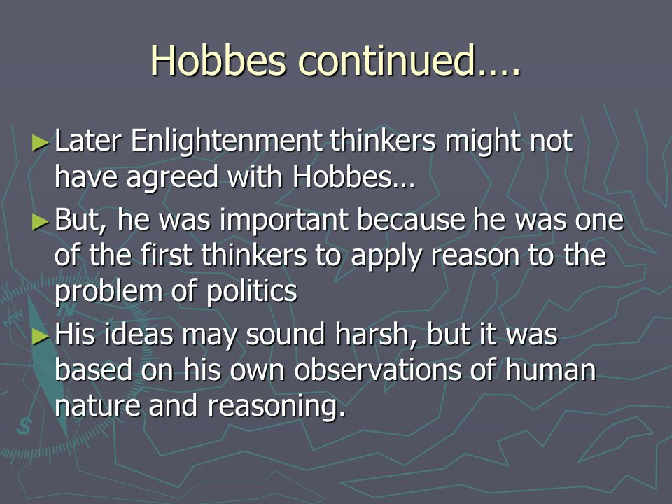 Hobbes continued…. Later Enlightenment thinkers might not have agreed with Hobbes…