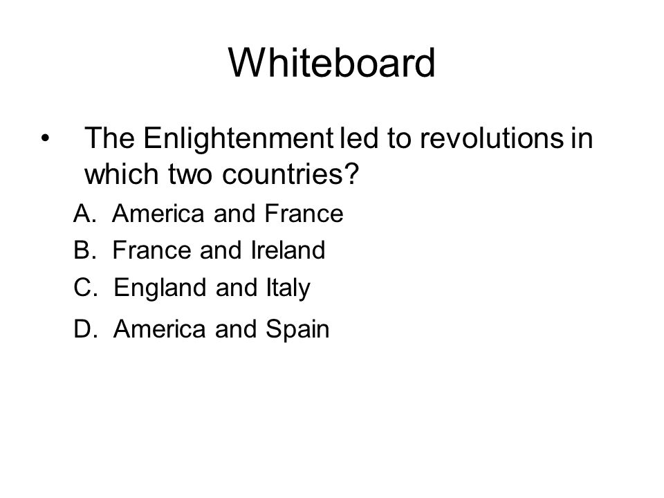 Whiteboard The Enlightenment led to revolutions in which two countries America and France. France and Ireland.